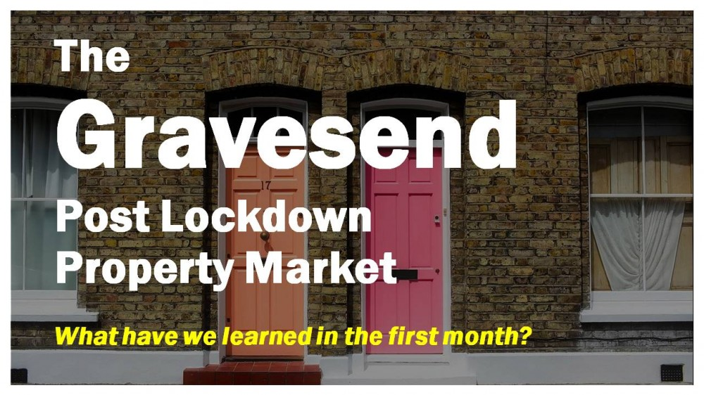 The Gravesend Post Lockdown Property Market What have we learned in the first month?