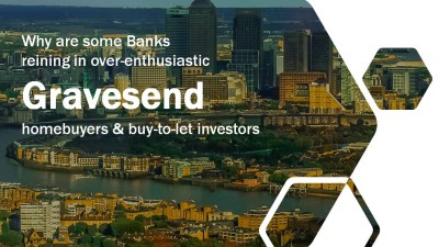 Why Are Some Banks Reining In Over-Enthusiastic Gravesend Homebuyers and Buy to Let Investors?